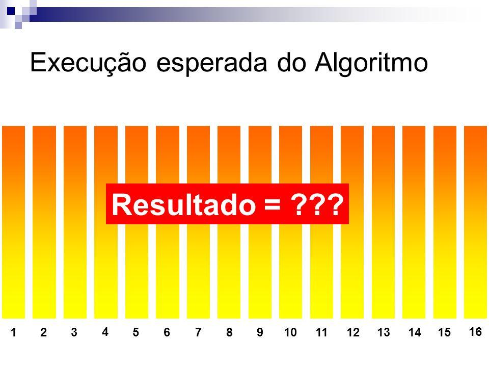 Execução esperada do Algoritmo 123 4 56789101112131415 16 Resultado = ???