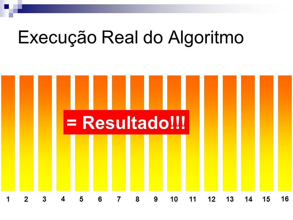 Execução Real do Algoritmo 123 4 56789101112131415 16 = Resultado!!!