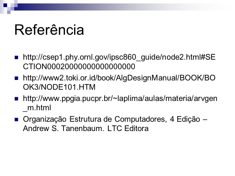 Referência http://csep1.phy.ornl.gov/ipsc860_guide/node2.html#SE CTION00020000000000000000 http://www2.toki.or.id/book/AlgDesignManual/BOOK/BO OK3/NOD