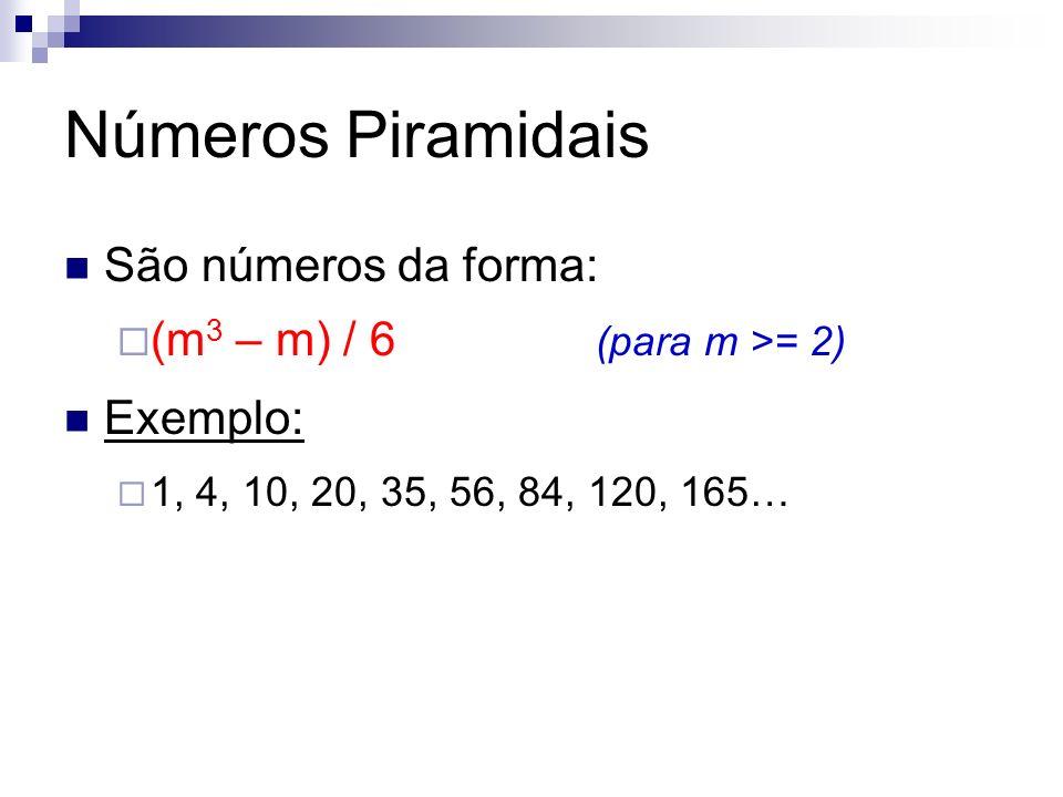 Números Piramidais São números da forma: (m 3 – m) / 6 (para m >= 2) Exemplo: 1, 4, 10, 20, 35, 56, 84, 120, 165…