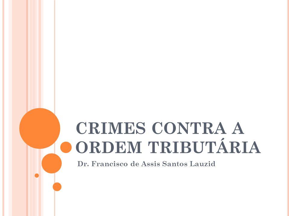 CRIMES CONTRA A ORDEM TRIBUTÁRIA Dr. Francisco de Assis Santos Lauzid