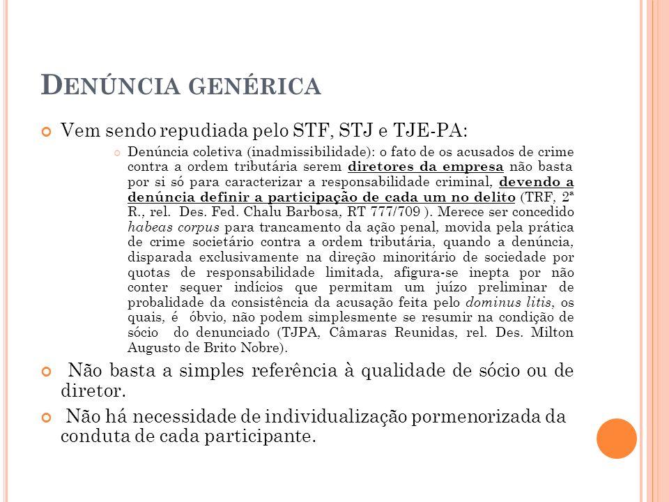 D ENÚNCIA GENÉRICA Vem sendo repudiada pelo STF, STJ e TJE-PA: Denúncia coletiva (inadmissibilidade): o fato de os acusados de crime contra a ordem tr