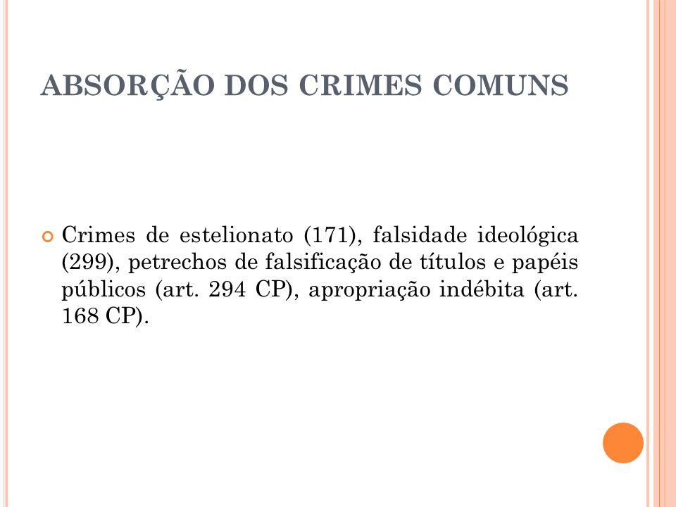 ABSORÇÃO DOS CRIMES COMUNS Crimes de estelionato (171), falsidade ideológica (299), petrechos de falsificação de títulos e papéis públicos (art. 294 C