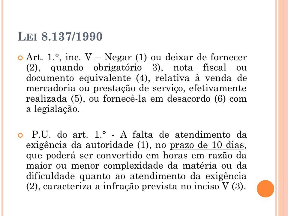 L EI 8.137/1990 Art. 1.°, inc. V – Negar (1) ou deixar de fornecer (2), quando obrigatório 3), nota fiscal ou documento equivalente (4), relativa à ve