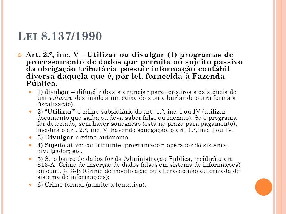 L EI 8.137/1990 Art. 2.°, inc. V – Utilizar ou divulgar (1) programas de processamento de dados que permita ao sujeito passivo da obrigação tributária