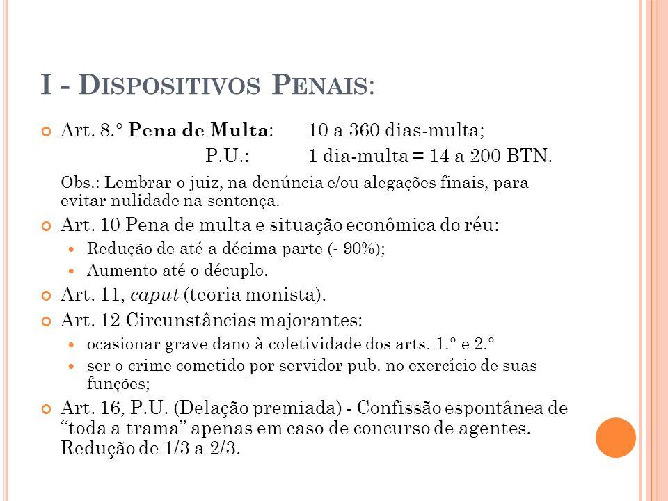 I - D ISPOSITIVOS P ENAIS : Art. 8.° Pena de Multa : 10 a 360 dias-multa; P.U.:1 dia-multa = 14 a 200 BTN. Obs.: Lembrar o juiz, na denúncia e/ou aleg