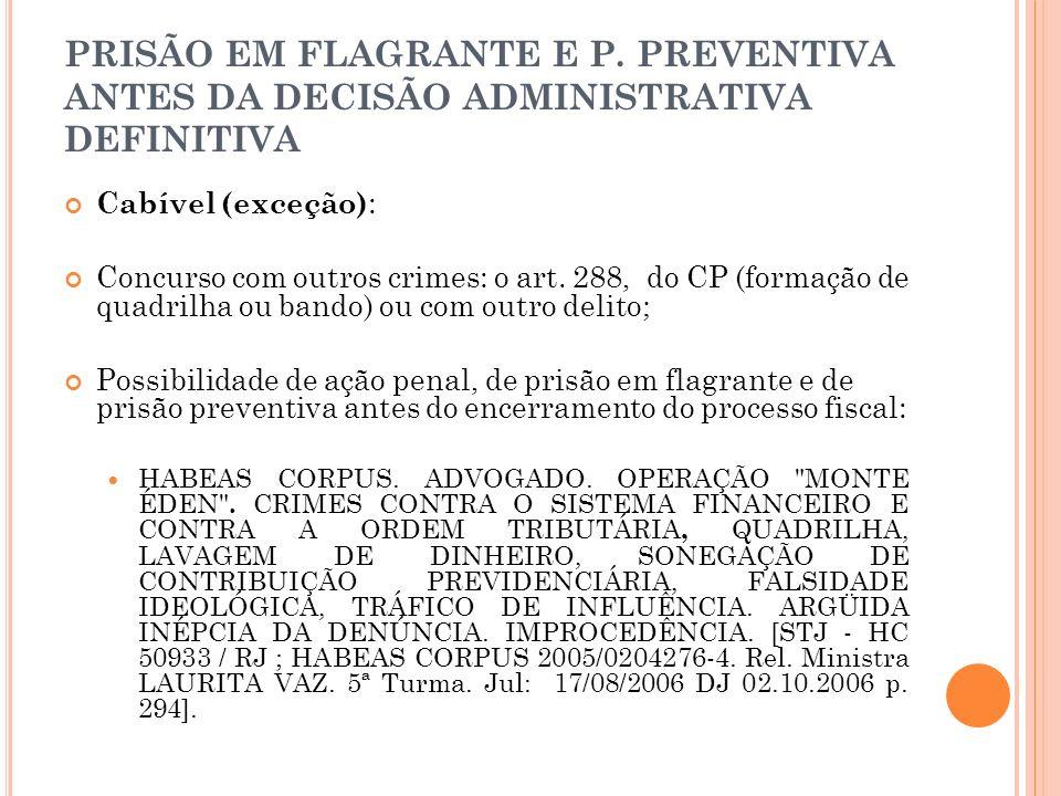 PRISÃO EM FLAGRANTE E P. PREVENTIVA ANTES DA DECISÃO ADMINISTRATIVA DEFINITIVA Cabível (exceção) : Concurso com outros crimes: o art. 288, do CP (form