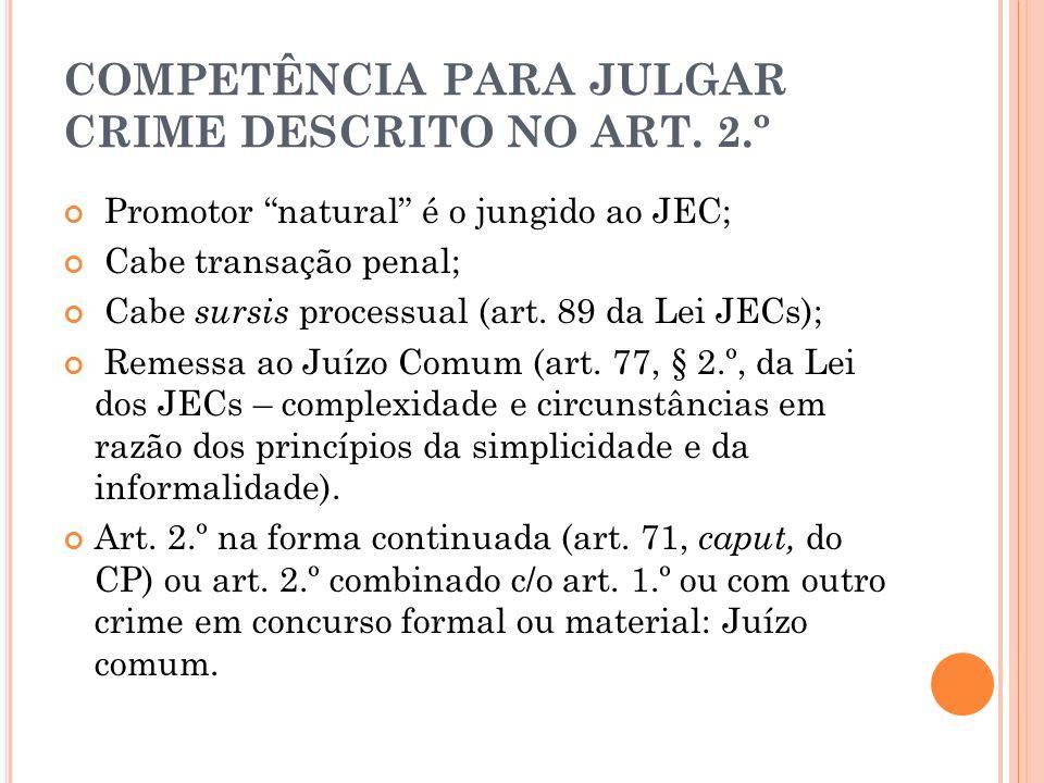 COMPETÊNCIA PARA JULGAR CRIME DESCRITO NO ART. 2.º Promotor natural é o jungido ao JEC; Cabe transação penal; Cabe sursis processual (art. 89 da Lei J