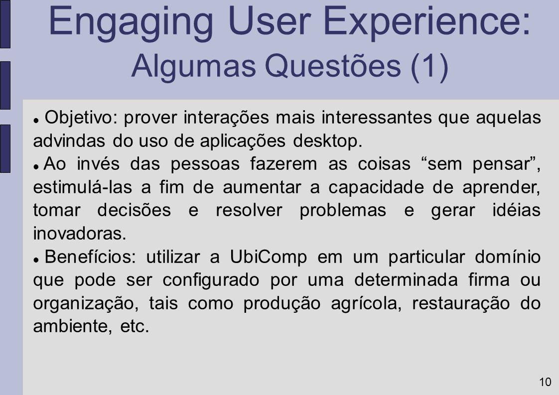 10 Objetivo: prover interações mais interessantes que aquelas advindas do uso de aplicações desktop. Ao invés das pessoas fazerem as coisas sem pensar