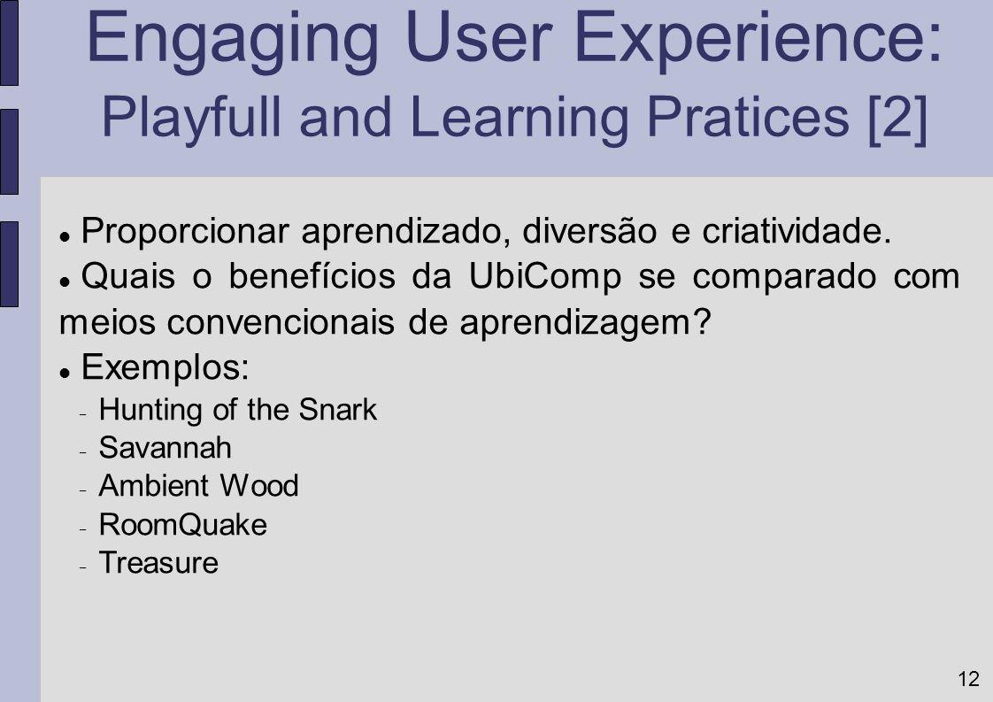 12 Proporcionar aprendizado, diversão e criatividade. Quais o benefícios da UbiComp se comparado com meios convencionais de aprendizagem? Exemplos: Hu