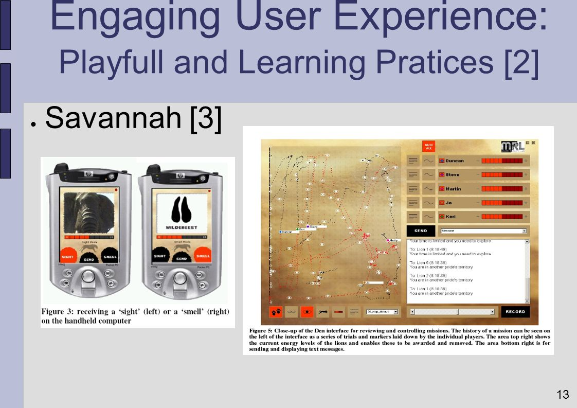 13 Engaging User Experience: Playfull and Learning Pratices [2] Savannah [3]