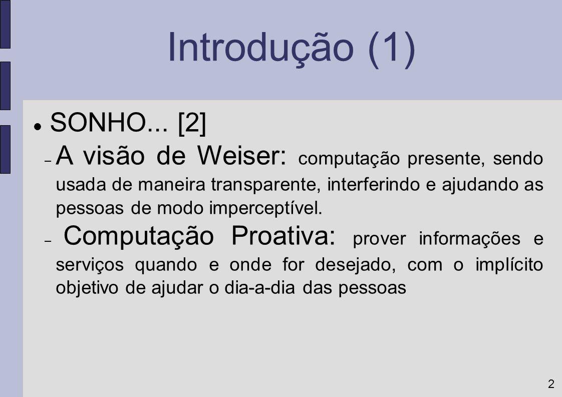 2 Introdução (1) SONHO... [2] – A visão de Weiser: computação presente, sendo usada de maneira transparente, interferindo e ajudando as pessoas de mod