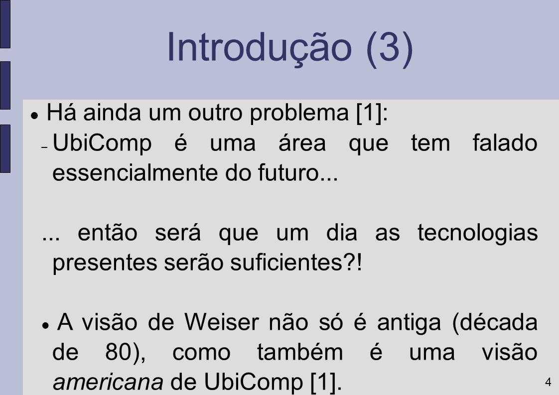4 Introdução (3) Há ainda um outro problema [1]: – UbiComp é uma área que tem falado essencialmente do futuro...... então será que um dia as tecnologi