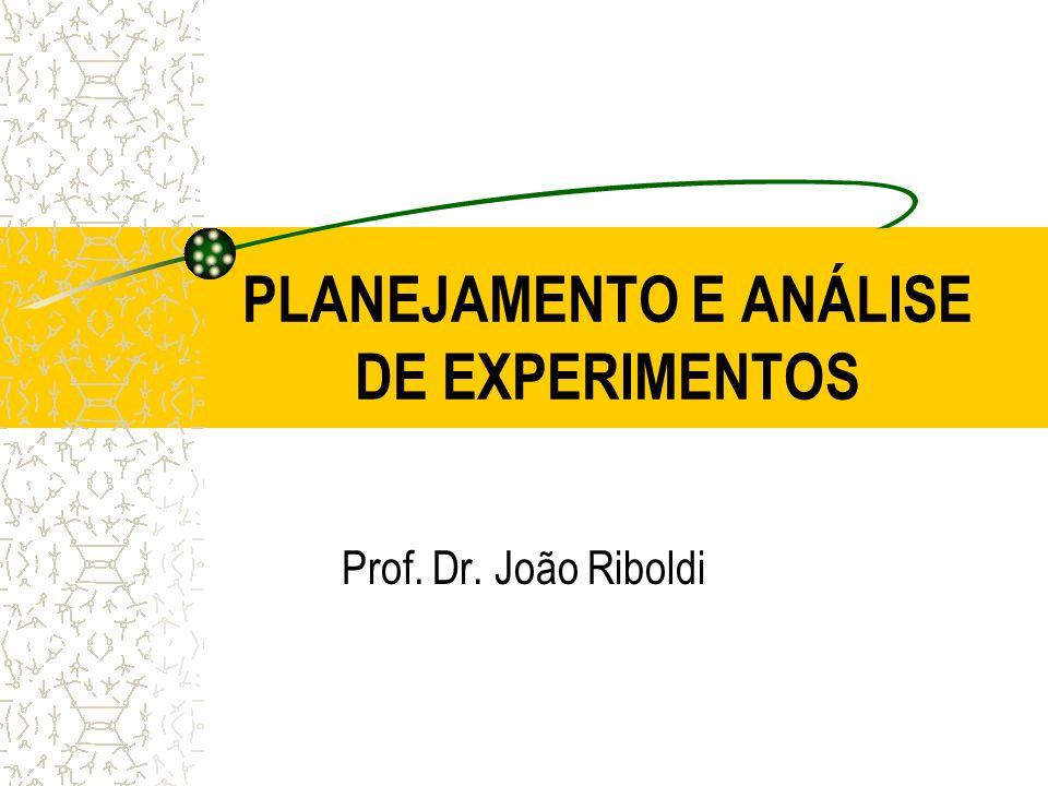 PLANEJAMENTO E ANÁLISE DE EXPERIMENTOS Prof. Dr. João Riboldi