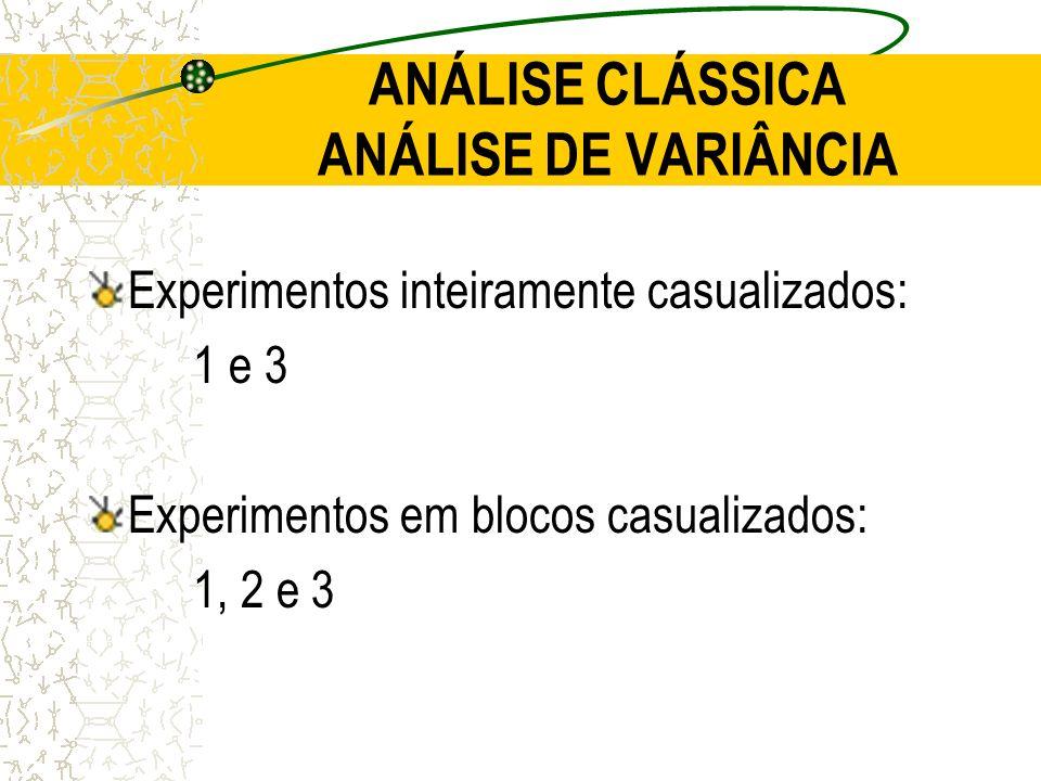 ANÁLISE CLÁSSICA ANÁLISE DE VARIÂNCIA Experimentos inteiramente casualizados: 1 e 3 Experimentos em blocos casualizados: 1, 2 e 3