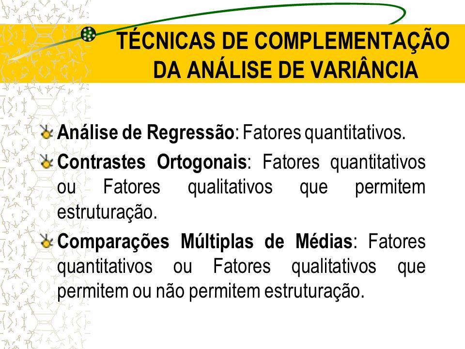 TÉCNICAS DE COMPLEMENTAÇÃO DA ANÁLISE DE VARIÂNCIA Análise de Regressão : Fatores quantitativos. Contrastes Ortogonais : Fatores quantitativos ou Fato