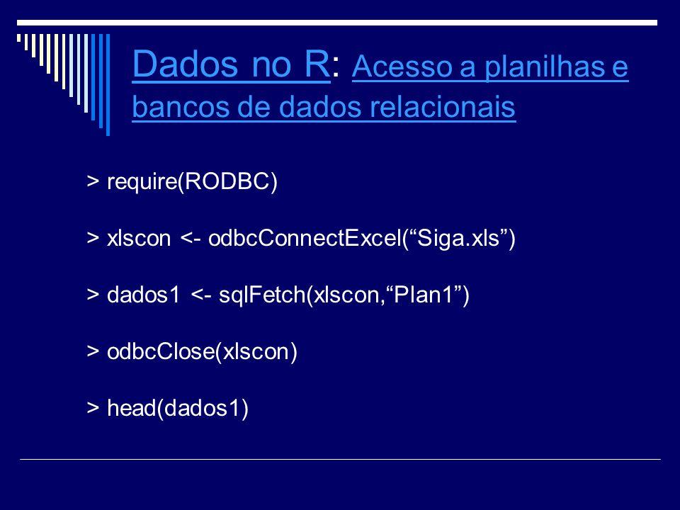 Dados no RDados no R: Acesso a planilhas e bancos de dados relacionais Acesso a planilhas e bancos de dados relacionais > require(RODBC) > xlscon <- o