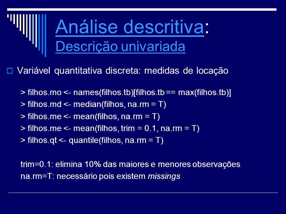 Análise descritivaAnálise descritiva: Descrição univariada Descrição univariada Variável quantitativa discreta: medidas de locação > filhos.mo <- name