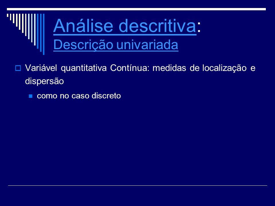 Análise descritivaAnálise descritiva: Descrição univariada Descrição univariada Variável quantitativa Contínua: medidas de localização e dispersão com