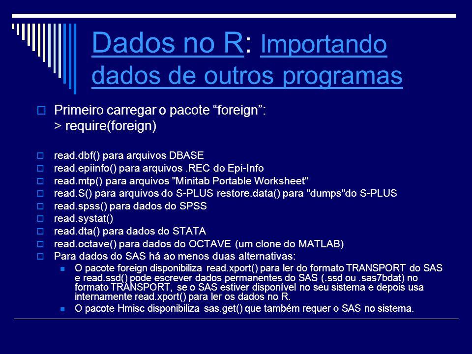 Dados no RDados no R: Importando dados de outros programas Importando dados de outros programas Primeiro carregar o pacote foreign: > require(foreign)