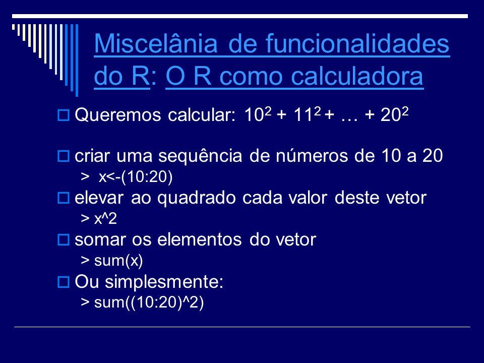 Distribuições de Probabilidade Algumas distribuições: Discretas: Binomial: binom Poisson: pois Hipergeométrica: hyper Binomial Negativa: dnbinom Contínuas: Normal: norm Exponencial: exp Gama: gamma
