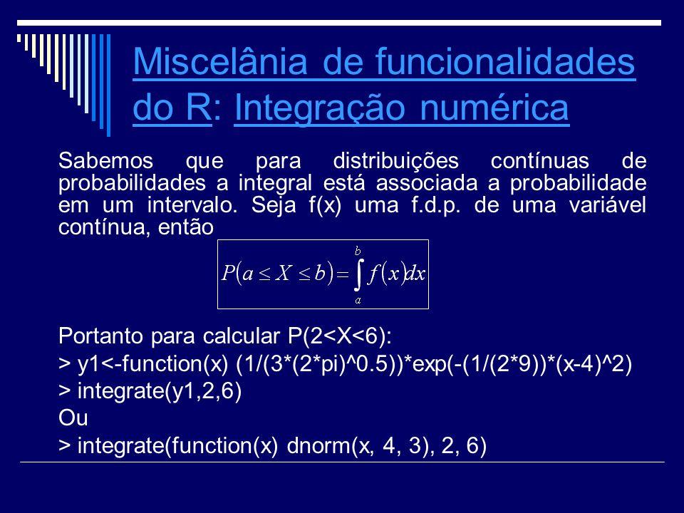 Miscelânia de funcionalidades do RMiscelânia de funcionalidades do R: Integração numérica Integração numérica Sabemos que para distribuições contínuas