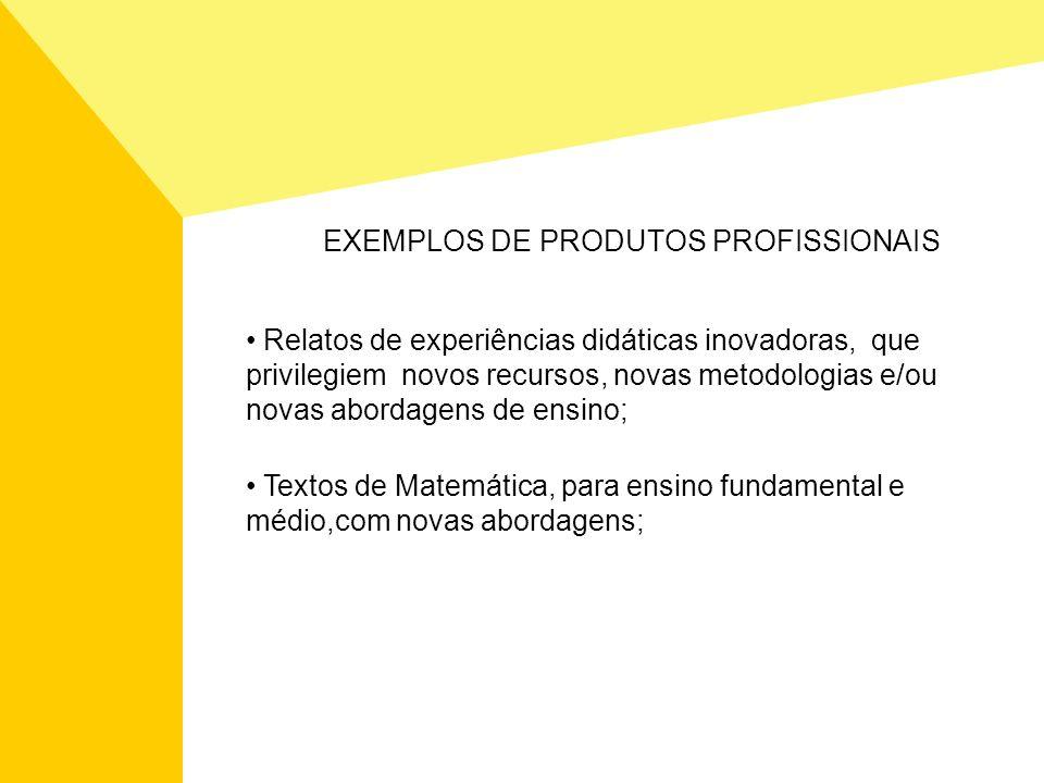 EXEMPLOS DE PRODUTOS PROFISSIONAIS Relatos de experiências didáticas inovadoras, que privilegiem novos recursos, novas metodologias e/ou novas abordag