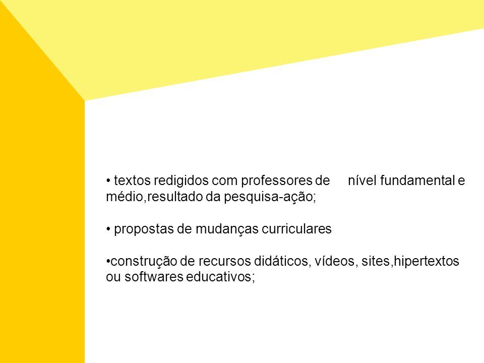 textos redigidos com professores denível fundamental e médio,resultado da pesquisa-ação; propostas de mudanças curriculares construção de recursos did