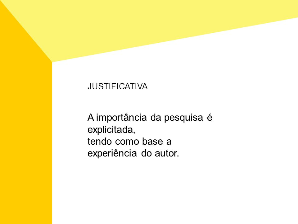 JUSTIFICATIVA A importância da pesquisa é explicitada, tendo como base a experiência do autor.