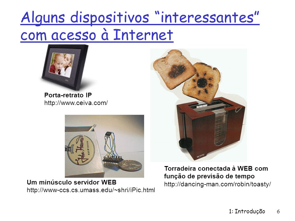 1: Introdução7 O que é a Internet: visão dos componentes Protocolos: controlam o envio e recepção de mensagens ex., TCP, IP, HTTP, FTP, PPP Internet: rede de redes livremente hierárquica Internet pública versus intranet privada Padrões Internet RFC: Request for comments IETF: Internet Engineering Task Force ISP local Rede da empresa ISP regional roteador workstation servidor móvel