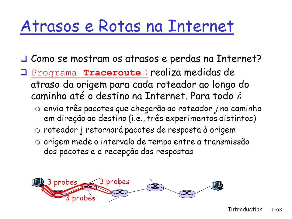 Introduction1-68 Atrasos e Rotas na Internet Como se mostram os atrasos e perdas na Internet? Programa Traceroute : realiza medidas de atraso da orige