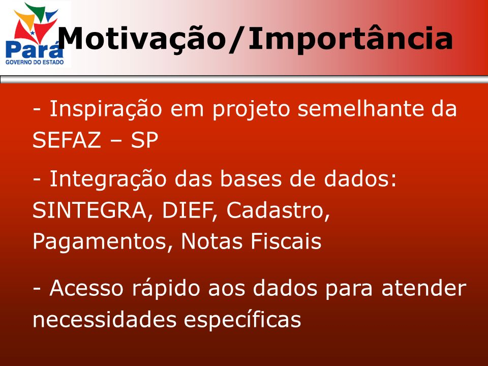 - Inspiração em projeto semelhante da SEFAZ – SP - Integração das bases de dados: SINTEGRA, DIEF, Cadastro, Pagamentos, Notas Fiscais - Acesso rápido