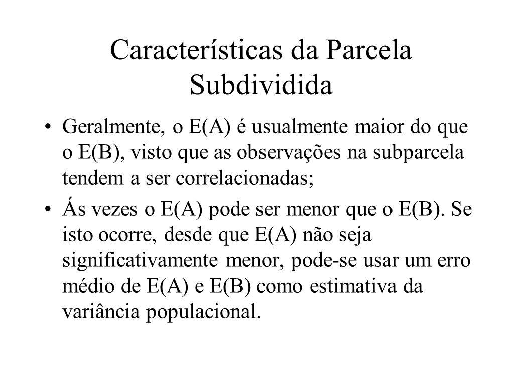 Características da Parcela Subdividida Geralmente, o E(A) é usualmente maior do que o E(B), visto que as observações na subparcela tendem a ser correl