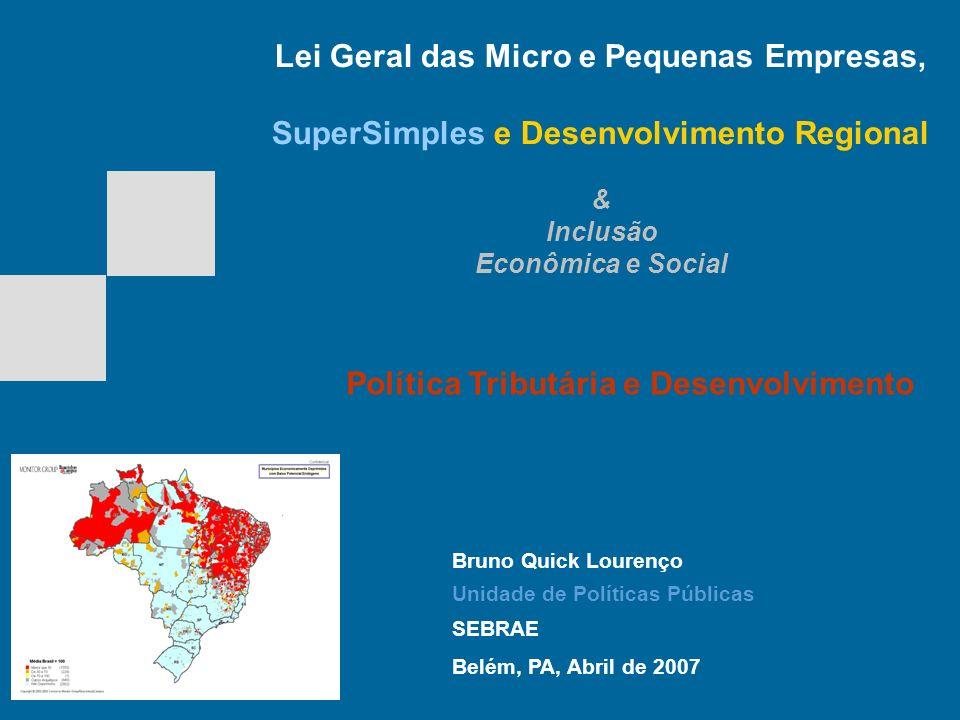 Bruno Quick Lourenço Unidade de Políticas Públicas SEBRAE Belém, PA, Abril de 2007 Lei Geral das Micro e Pequenas Empresas, SuperSimples e Desenvolvim