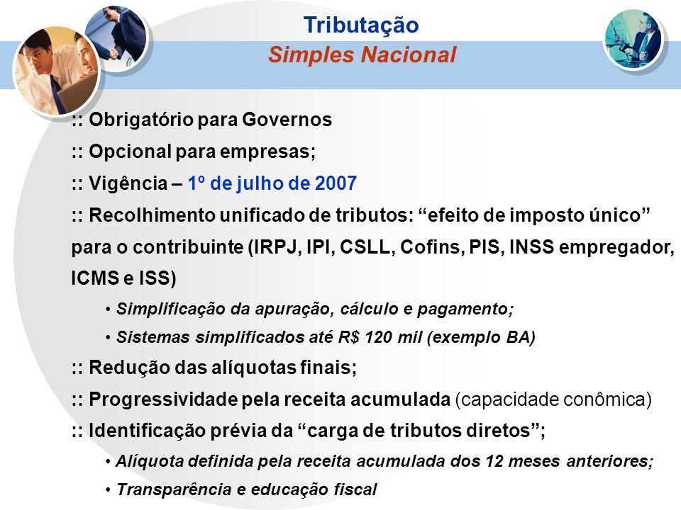 :: Obrigatório para Governos :: Opcional para empresas; :: Vigência – 1º de julho de 2007 :: Recolhimento unificado de tributos: efeito de imposto úni