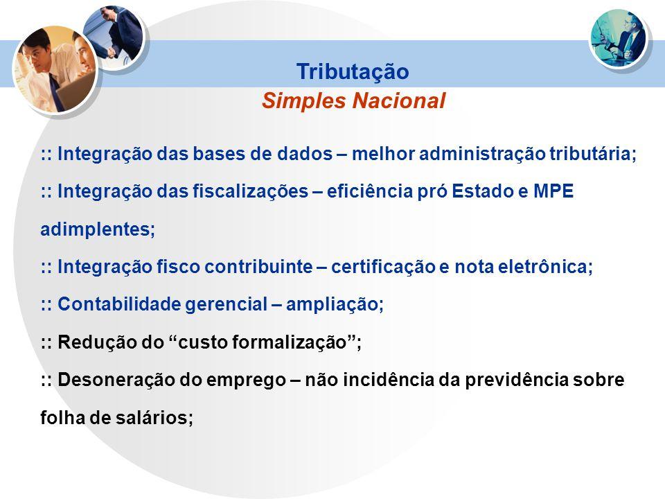:: Integração das bases de dados – melhor administração tributária; :: Integração das fiscalizações – eficiência pró Estado e MPE adimplentes; :: Inte