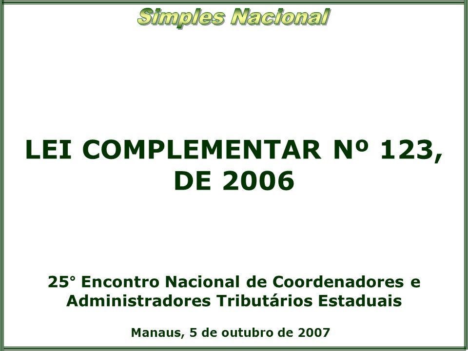 LEI COMPLEMENTAR Nº 123, DE 2006 Manaus, 5 de outubro de 2007 25° Encontro Nacional de Coordenadores e Administradores Tributários Estaduais