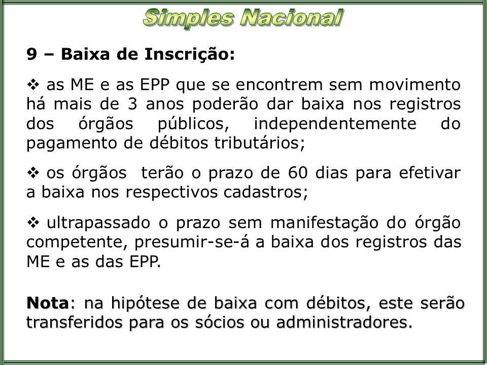 9 – Baixa de Inscrição: os órgãos terão o prazo de 60 dias para efetivar a baixa nos respectivos cadastros; as ME e as EPP que se encontrem sem movime