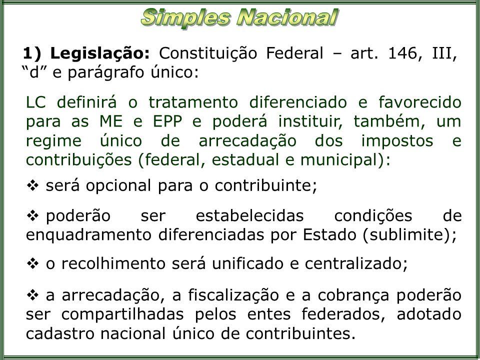 1) Legislação: Constituição Federal – art. 146, III, d e parágrafo único: LC definirá o tratamento diferenciado e favorecido para as ME e EPP e poderá