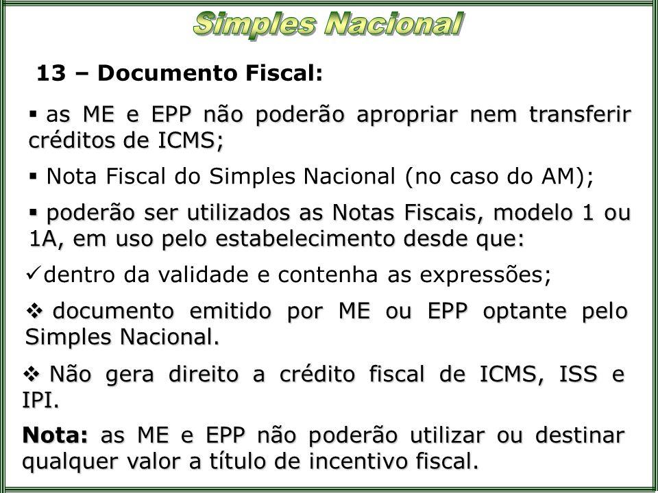 13 – Documento Fiscal: s ME e EPP não poderão apropriar nem transferir créditos de ICMS; as ME e EPP não poderão apropriar nem transferir créditos de