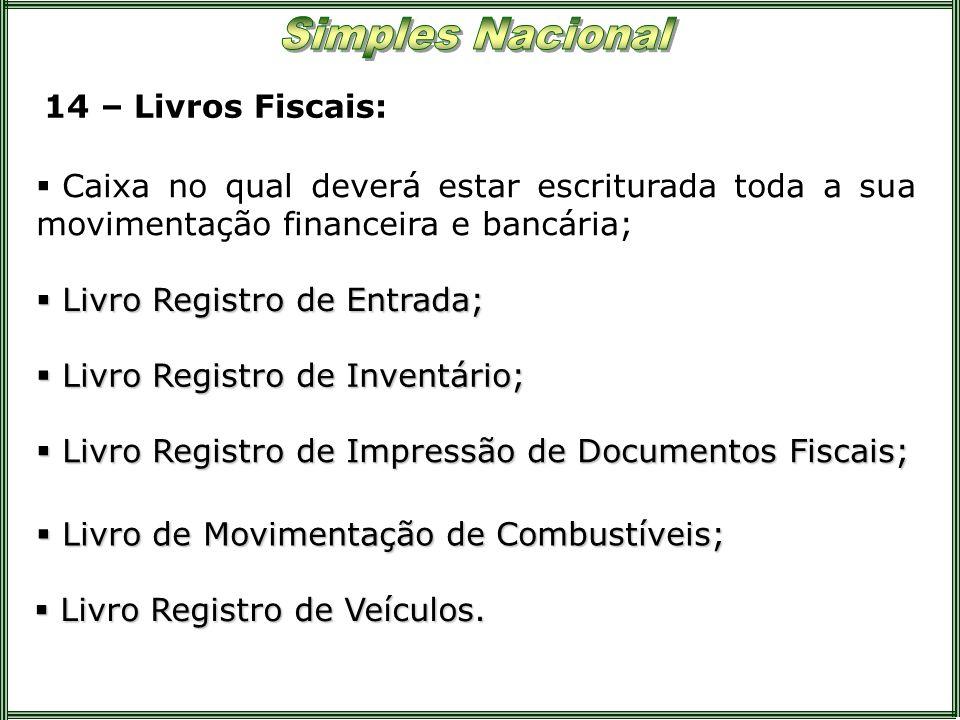 14 – Livros Fiscais: Caixa no qual deverá estar escriturada toda a sua movimentação financeira e bancária; Livro Registro de Entrada; Livro Registro d