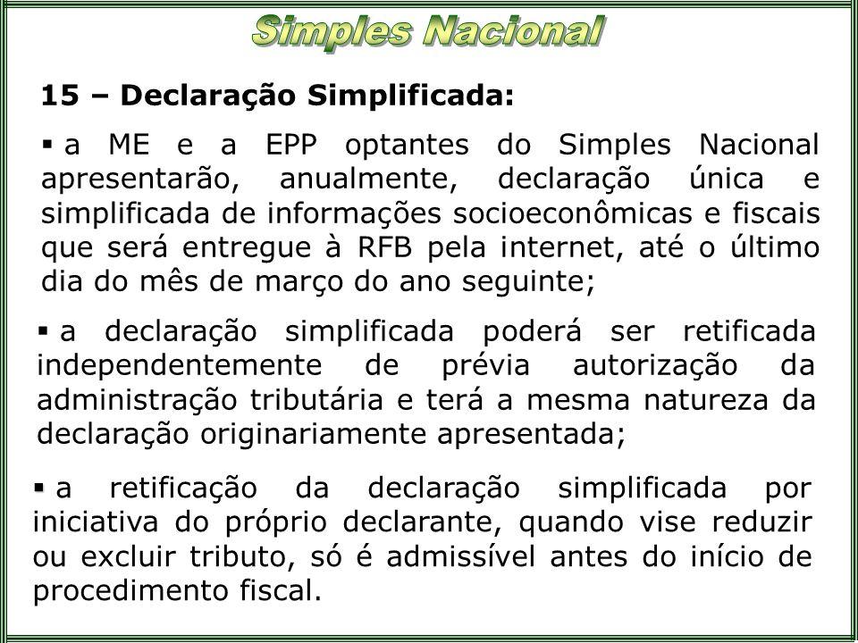15 – Declaração Simplificada: a ME e a EPP optantes do Simples Nacional apresentarão, anualmente, declaração única e simplificada de informações socio