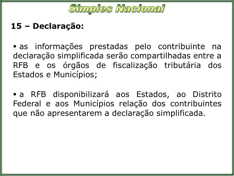 15 – Declaração: as informações prestadas pelo contribuinte na declaração simplificada serão compartilhadas entre a RFB e os órgãos de fiscalização tr