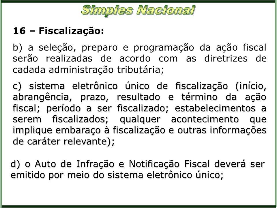 16 – Fiscalização: b) a seleção, preparo e programação da ação fiscal serão realizadas de acordo com as diretrizes de cadada administração tributária;