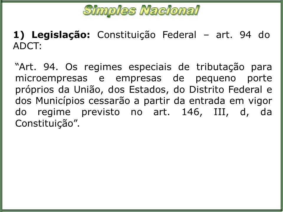 1) Legislação: Constituição Federal – art. 94 do ADCT: Art. 94. Os regimes especiais de tributação para microempresas e empresas de pequeno porte próp