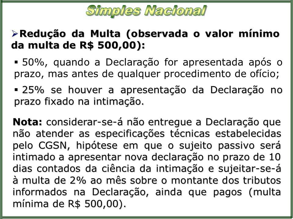 Redução da Multa (observada o valor mínimo da multa de R$ 500,00): Redução da Multa (observada o valor mínimo da multa de R$ 500,00): 50%, quando a De