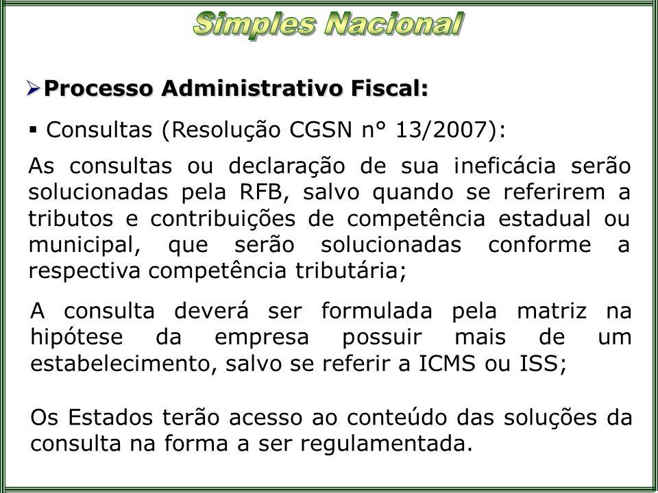 Processo Administrativo Fiscal: Processo Administrativo Fiscal: Consultas (Resolução CGSN n° 13/2007): As consultas ou declaração de sua ineficácia se