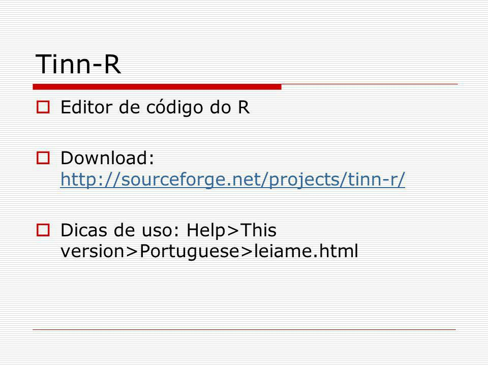 Tinn-R Editor de código do R Download: http://sourceforge.net/projects/tinn-r/ http://sourceforge.net/projects/tinn-r/ Dicas de uso: Help>This version