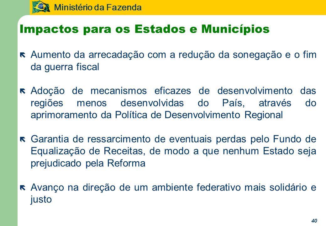Ministério da Fazenda 40 ë Aumento da arrecadação com a redução da sonegação e o fim da guerra fiscal ë Adoção de mecanismos eficazes de desenvolvimen