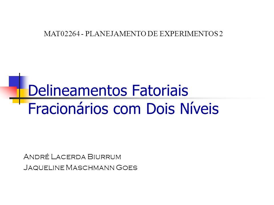 Delineamentos Fatoriais Fracionários com Dois Níveis André Lacerda Biurrum Jaqueline Maschmann Goes MAT02264 - PLANEJAMENTO DE EXPERIMENTOS 2